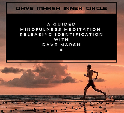 4.Guided Meditation Releasing identification with Dave Marsh
